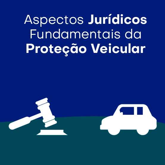 ASPECTOS JURÍDICOS FUNDAMENTAIS DA PROTEÇÃO VEICULAR